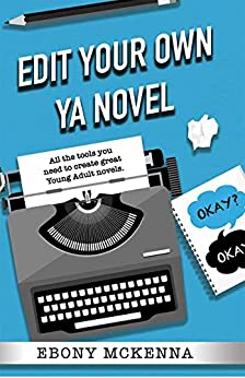 Edit Your Own Young Adult Novel: All the tools you need to create great YA novels by [McKenna, Ebony]
