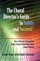 The Choral Director's Guide to Sanity...and Success!: How to Develop a Flourishing Middle School/Junior High School Choral Program