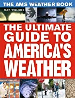 The AMS Weather Book: The Ultimate Guide to America's Weather by Jack Williams(2009-06-01)