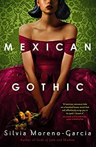 Mexican Gothic: a mesmerising historical Gothic fantasy set in 1950s Mexico (English Edition)