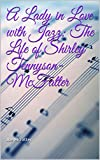 A Lady in Love with Jazz: The Life of Shirley Tennyson-McFatter (English Edition)