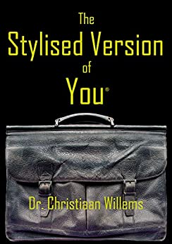 The Stylised Version of You®: a briefcase workbook of non-verbal professional communication by [Willems, Dr Christiaan]