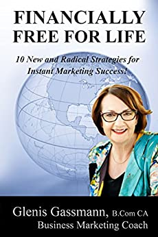 Financially Free for Life: 10 New and Radical Strategies for Instant Marketing Success by [Gassmann, Glenis]