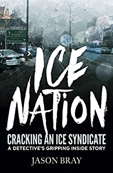 Ice Nation: Cracking an ice syndicate: a detective's gripping inside story by [Bray, Jason]