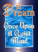 A Dream: Once upon a Quiet Mind