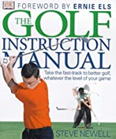 The Golf Instruction Manual: Take the Fast-track to Better Golf, Whatever the Level of Your Game