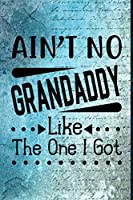 Ain't No Grandaddy Like The One I Got: Steel Vintage Background | Dad Appreciation Journal & Notebook | Love Dad | Father's Day Card Gift Alternative | Memories and Keepsake (Best Papa)