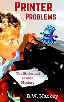 Printer Problems: The Sticks and Stones Mystery by [Mackey, B.W.]