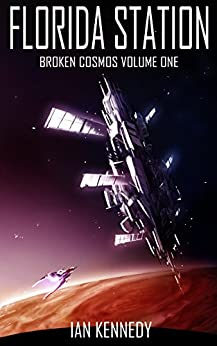 Florida Station (Broken Cosmos Book 1) by [Kennedy, Ian]