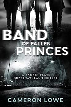 Band of Fallen Princes (Rankin Flats Supernatural Thrillers Book 5) by [Lowe, Cameron]