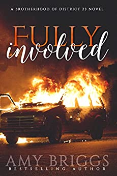 Fully Involved: The Brotherhood of District 23 by [Briggs, Amy]