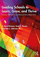 Leading Schools to Learn, Grow, and Thrive: Using Theory to Strengthen Practice