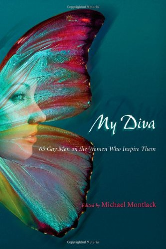 Download My Diva: 65 Gay Men on the Women Who Inspire Them 0299231208