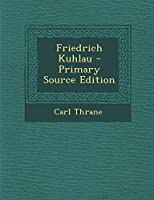 Friedrich Kuhlau - Primary Source Edition