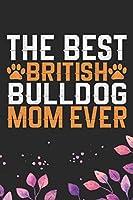 The Best British Bulldog Mom Ever: Cool British Bulldog Dog Journal Notebook - British Bulldog Puppy Lover Gifts – Funny Bulldog Lover Gifts Notebook - British Bulldog Owner Gifts. 6 x 9 in 120 pages