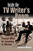 Inside the TV Writer's Room: Practical Advice for Succeeding in Television (Television and Popular Culture)