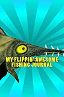 My Flippin' Awesome Fishing Journal