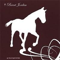 All the Kings Horses by Brent Jordan (2006-05-03)