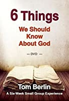6 Things We Should Know About God: A Six-week Small Group Experience [DVD]