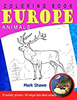 Coloring Book Animals of Europe: 20 realistic pictures + 60 unique facts about animals (Animal Planet)