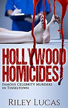 Hollywood Homicides: Famous Celebrity Murders in Tinseltown by [Lucas, Riley]