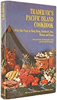 Trader Vics Pacific Island Cookbook, With Side Trips to Hong Kong, Southeast Asia, Mexico and Texas: 300 Foods and Drink Recipes 18 Different Pla