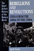 Rebellions and Revolutions: China from the 1800s to the 1980s (Short Oxford History of the Modern World)