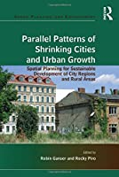 Parallel Patterns of Shrinking Cities and Urban Growth: Spatial Planning for Sustainable Development of City Regions and Rural Areas (Urban Planning and Environment)