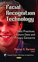 Facial Recognition Technology: Best Practices, Future Uses and Privacy Concerns (Computer Science, Technology and Applications)