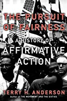 The Pursuit Of Fairness: A History Of Affirmative Action