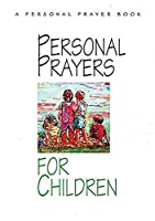 Personal Prayers for Children: A Personal Prayer Book : Brief, Simple Prayers to Encourage Children to Talk Naturally to God Every Day
