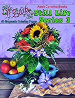 Adult Coloring Books Still Life Series 3: 48 Grayscale Coloring Pages (Life Escapes Adult Coloring Books Still Life Series)