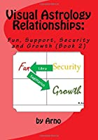 Visual Astrology Relationships: Fun, Support, Security and Growth (Simple Words to Understand . . . Personalities)