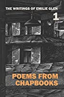 The Writings of Emilie Glen 1: Poems from Chapbooks