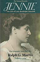Jennie: The Life of Lady Randolph Churchill : The Dramatic Years 1895-1921