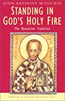 Standing in God's Holy Fire: The Byzantine Tradition (Traditions of Christian Spirituality)