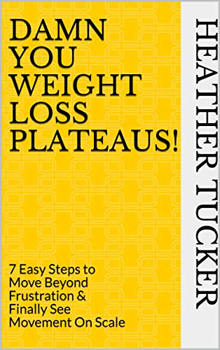 Damn You Weight Loss Plateaus!: 7 Easy Steps to Move Beyond Frustration & Finally See Movement On Scale (English Edition)