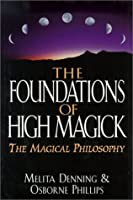 Foundations of High Magick: The Magical Philosophy