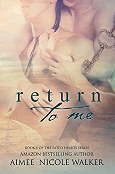 Return to Me: Book 5 of the Fated Hearts Series by [Walker, Aimee Nicole]
