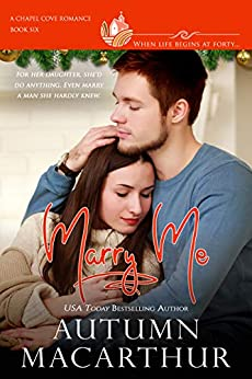 Marry Me: Have tissues handy for this small-town midlife marriage of convenience romance - clean, sweet, deeply emotional, and faith-filled! (Chapel Cove Romances Book 6) by [Macarthur, Autumn, Verde, Alexa, Ueckermann, Marion, Chapel Cove Romances]