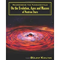 Reassessing the Fundamentals: On the Evolution Ages and Masses of Neutron Stars: On the most exotic objects in the universe (Volume 1)【洋書】 [並行輸入品]