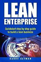 Lean Enterprise: Quickstart Step-by-step Guide to Build a Lean Business