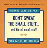 Don't Sweat the Small Stuff and It's All Small Stuff 2003 Calendar