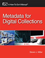 Metadata for Digital Collections (How To Do It Manuals for Librarians)