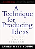 A Technique for Producing Ideas (Advertising Age Classics Li…