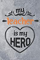 "My Teacher is My Hero: Best Gift Ideas Blank Lined Notebook and Diary to Write. Best Gift for Teacher, Pages of Lined & Blank Paper / 6""x9"""