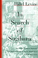 In Search of Sugihara: The Elusive Japanese Diplomat Who Risked His Life to Rescue 10,000 Jews from the Holocaust