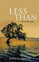 Less Than: A Story of Triumph
