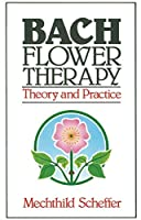 Bach Flower Therapy: Theory and Practice by Mechthild Scheffer(1986-12-01)