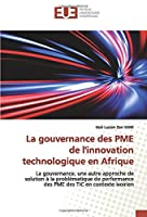 La gouvernance des PME de l'innovation technologique en Afrique: La gouvernance, une autre approche de solution à la problématique de performance des PME des TIC en contexte ivoirien